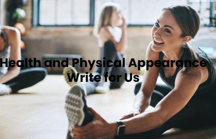 Health and Physical Appearance Write for Us