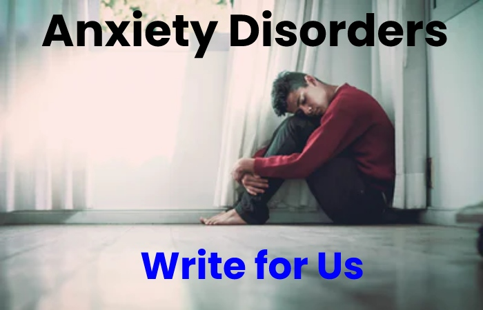 anxiety disorders write for us