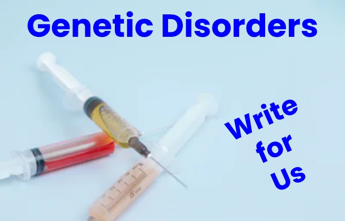 genetic disorders write for us
