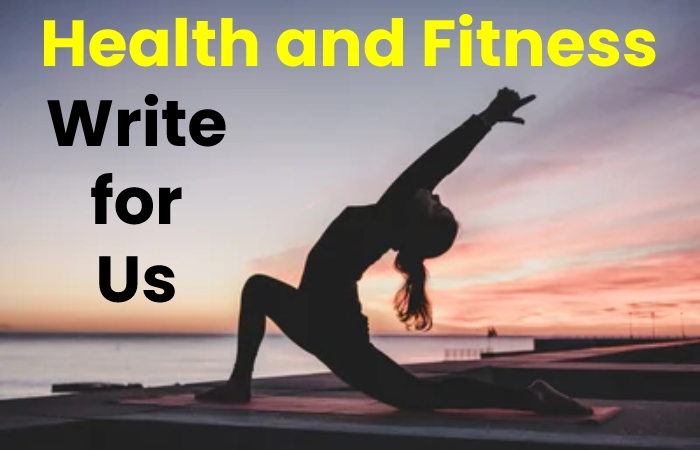 health and fitness write for us