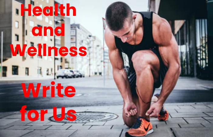 health and wellness write for us
