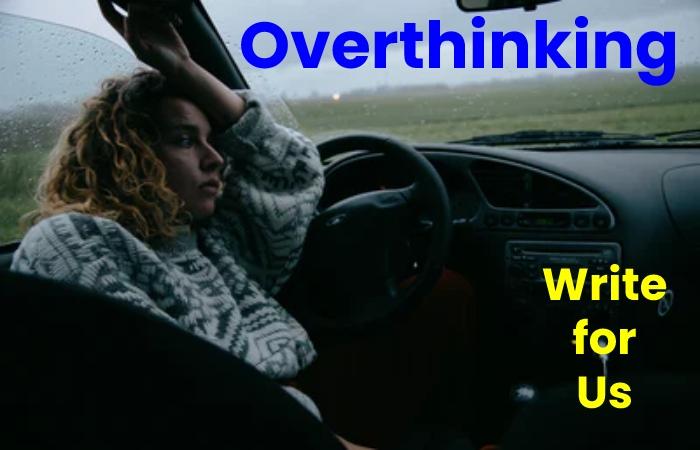 overthinking write for us
