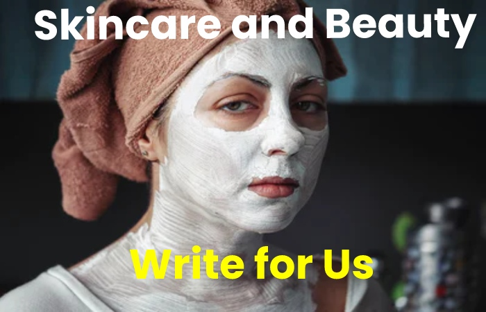 skincare and beauty write for us