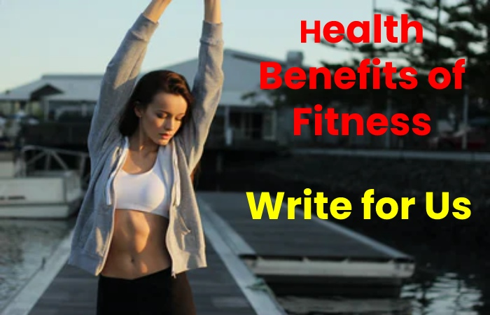 Health Benefits of Fitness Write for Us