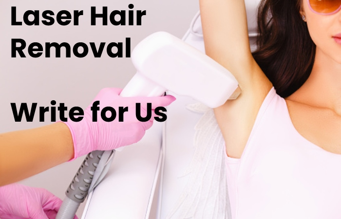 Laser Hair Removal Write for Us